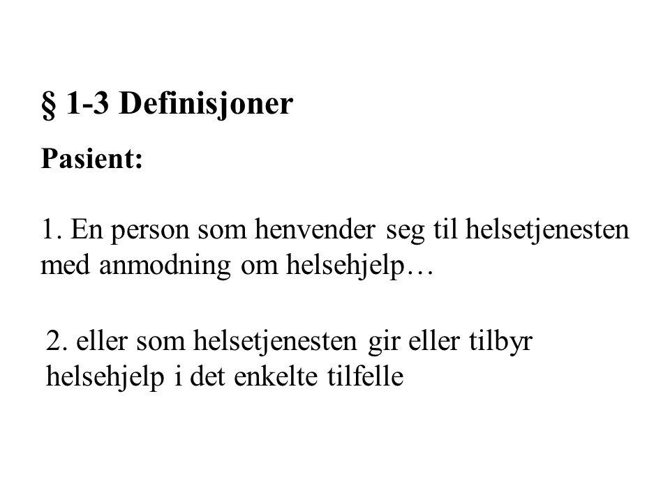 § 1-3 Definisjoner Pasient: 1. En person som henvender seg til helsetjenesten med anmodning om helsehjelp… 2. eller som helsetjenesten gir eller tilby