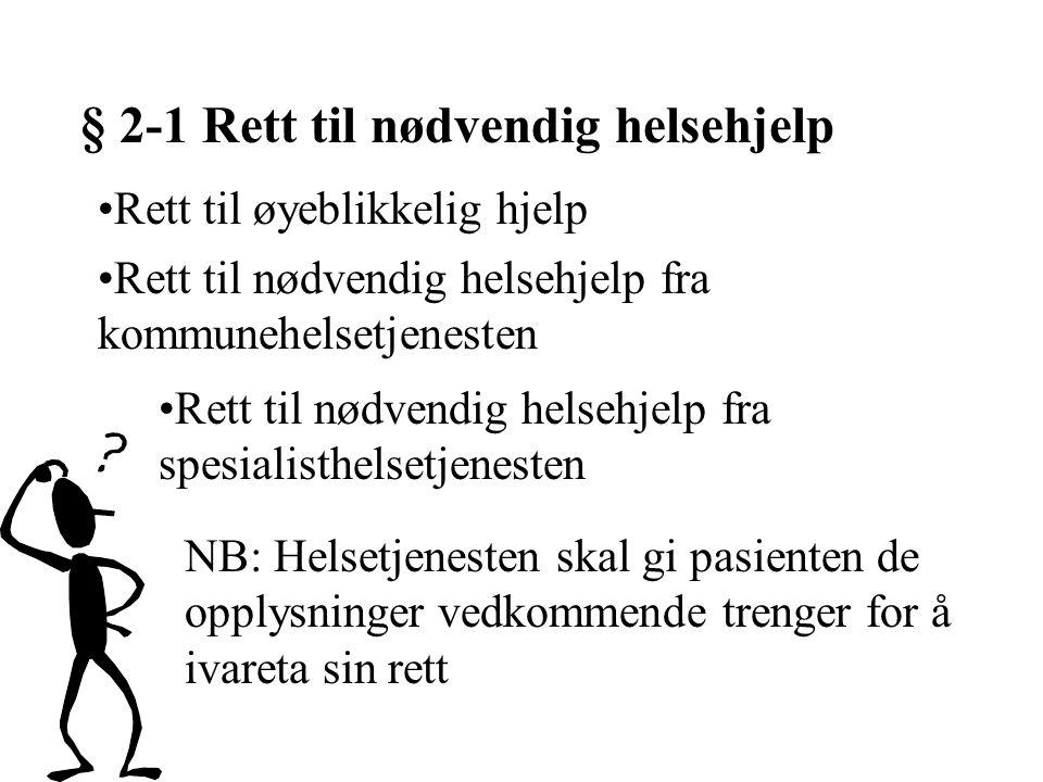 § 2-1 Rett til nødvendig helsehjelp Rett til øyeblikkelig hjelp Rett til nødvendig helsehjelp fra kommunehelsetjenesten Rett til nødvendig helsehjelp