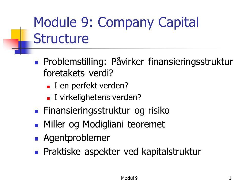 Modul 91 Module 9: Company Capital Structure Problemstilling: Påvirker finansieringsstruktur foretakets verdi? I en perfekt verden? I virkelighetens v