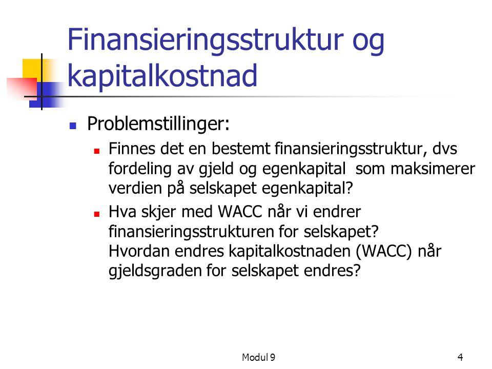 Modul 94 Finansieringsstruktur og kapitalkostnad Problemstillinger: Finnes det en bestemt finansieringsstruktur, dvs fordeling av gjeld og egenkapital