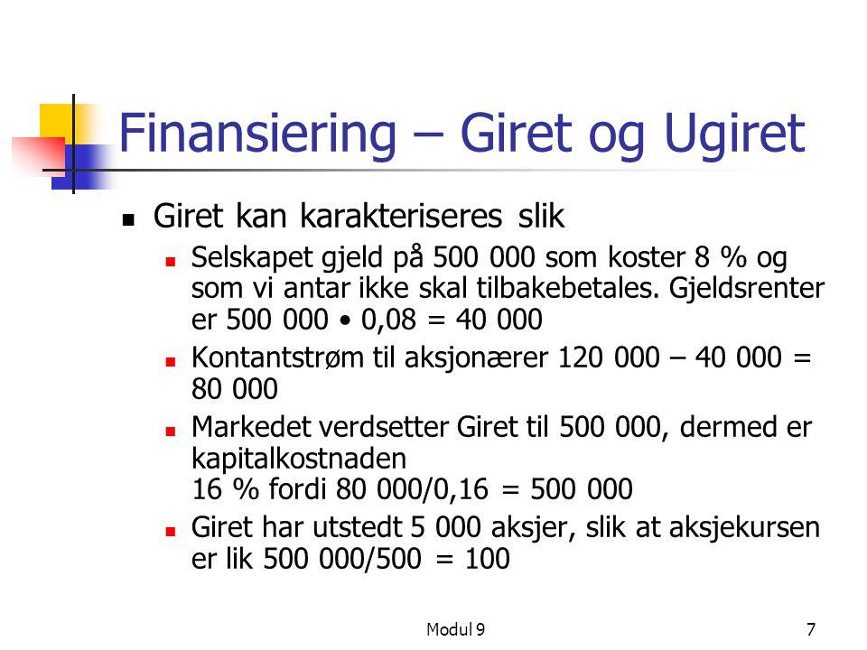 Modul 97 Finansiering – Giret og Ugiret Giret kan karakteriseres slik Selskapet gjeld på 500 000 som koster 8 % og som vi antar ikke skal tilbakebetal