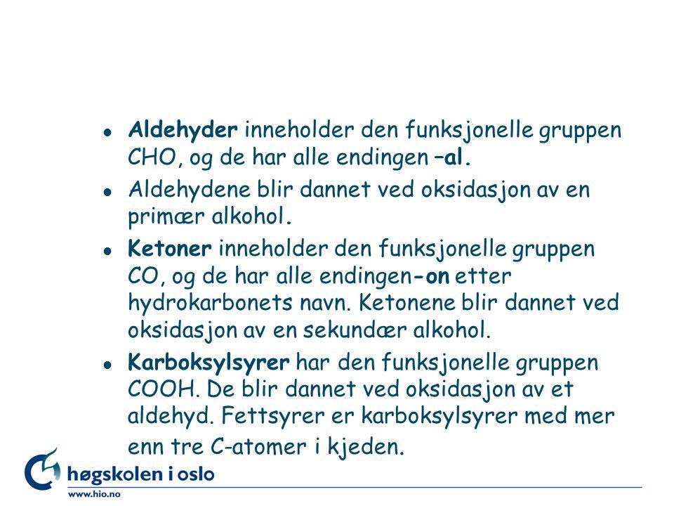 l Aldehyder inneholder den funksjonelle gruppen CHO, og de har alle endingen –al. l Aldehydene blir dannet ved oksidasjon av en primær alkohol. l Keto