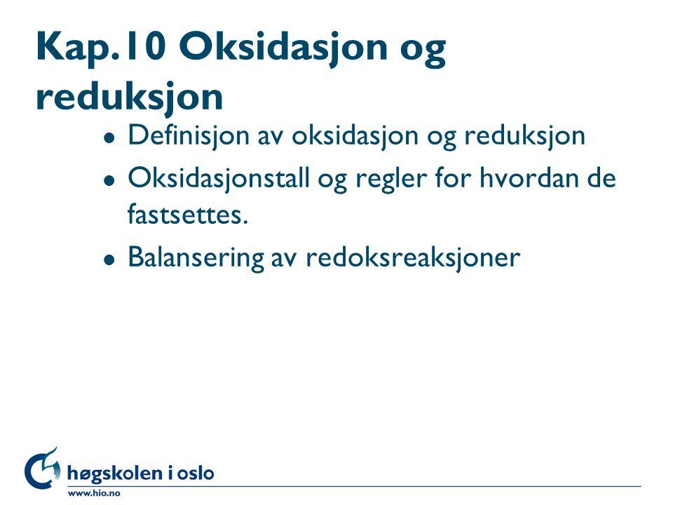 Kap.10 Oksidasjon og reduksjon l Definisjon av oksidasjon og reduksjon l Oksidasjonstall og regler for hvordan de fastsettes. l Balansering av redoksr
