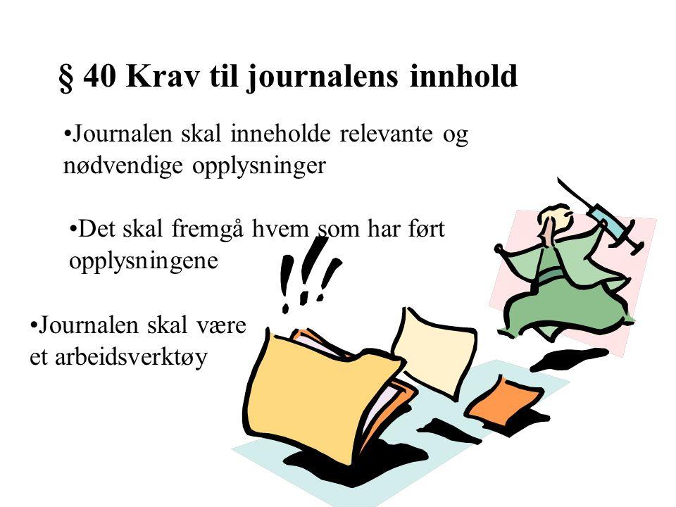 § 40 Krav til journalens innhold Journalen skal inneholde relevante og nødvendige opplysninger Det skal fremgå hvem som har ført opplysningene Journal