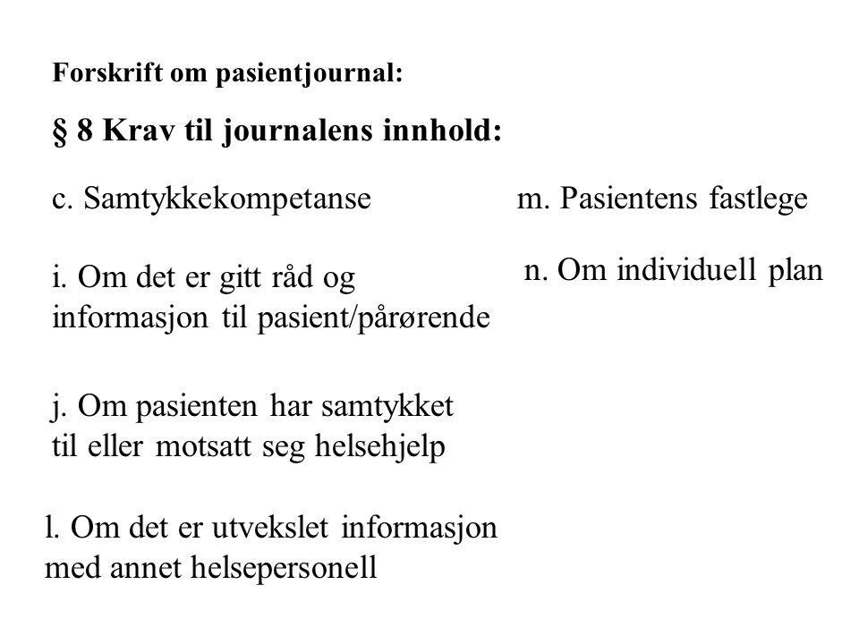 Forskrift om pasientjournal: § 8 Krav til journalens innhold: c. Samtykkekompetanse i. Om det er gitt råd og informasjon til pasient/pårørende j. Om p