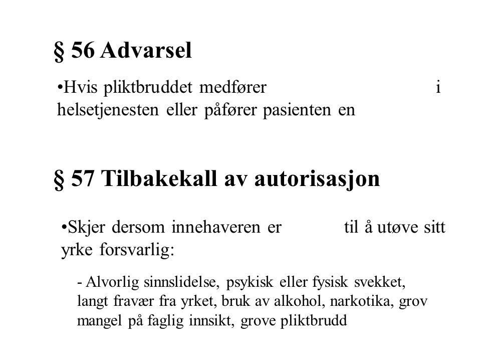 § 56 Advarsel Hvis pliktbruddet medfører fare for sikkerheten i helsetjenesten eller påfører pasienten en betydelig belastning § 57 Tilbakekall av aut
