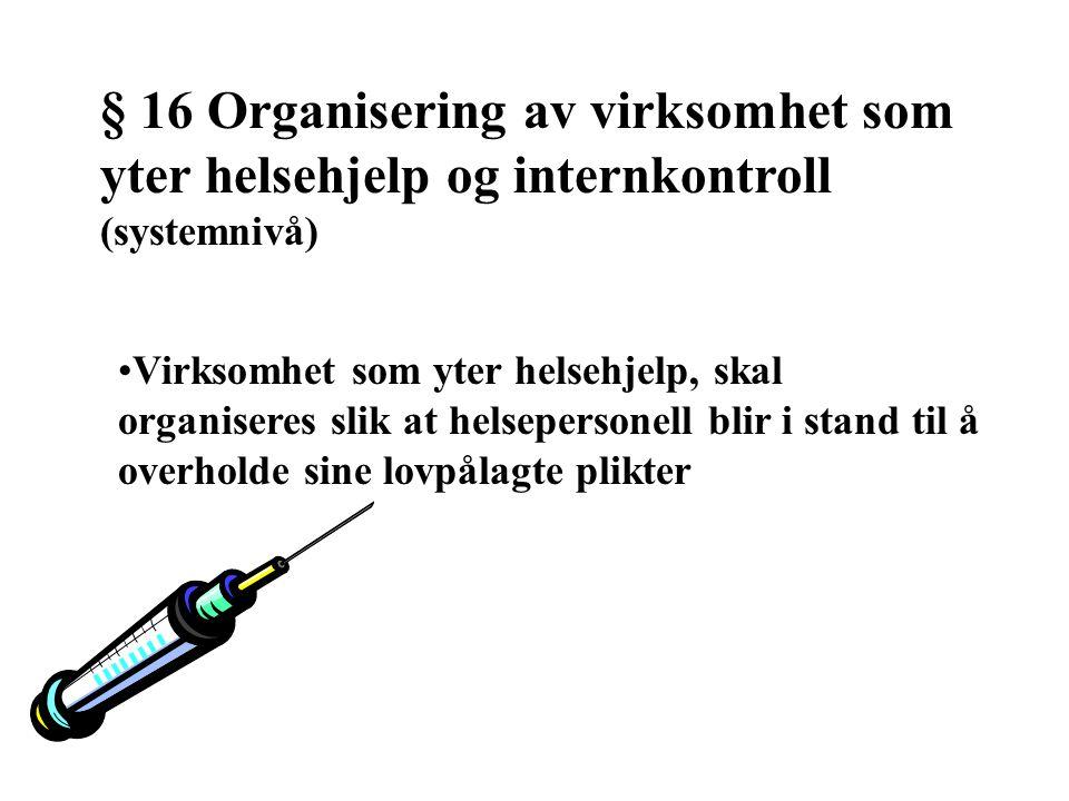 § 16 Organisering av virksomhet som yter helsehjelp og internkontroll (systemnivå) Virksomhet som yter helsehjelp, skal organiseres slik at helseperso