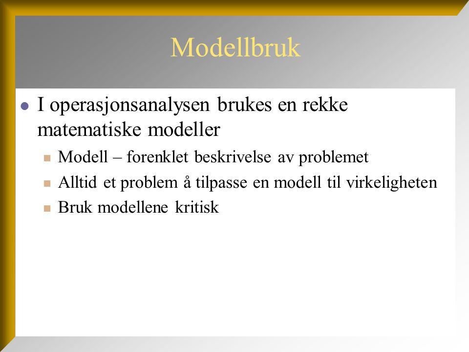 Modellbruk I operasjonsanalysen brukes en rekke matematiske modeller Modell – forenklet beskrivelse av problemet Alltid et problem å tilpasse en model