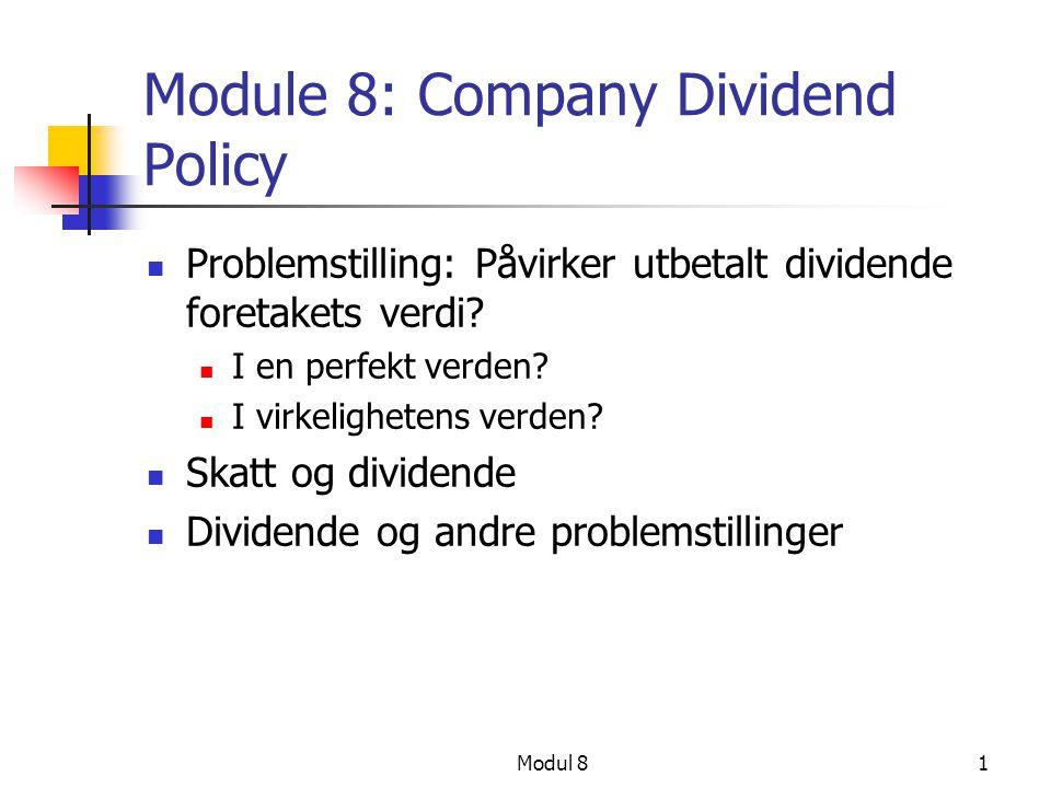 Modul 81 Module 8: Company Dividend Policy Problemstilling: Påvirker utbetalt dividende foretakets verdi? I en perfekt verden? I virkelighetens verden