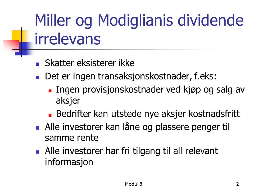 Modul 82 Miller og Modiglianis dividende irrelevans Skatter eksisterer ikke Det er ingen transaksjonskostnader, f.eks: Ingen provisjonskostnader ved k