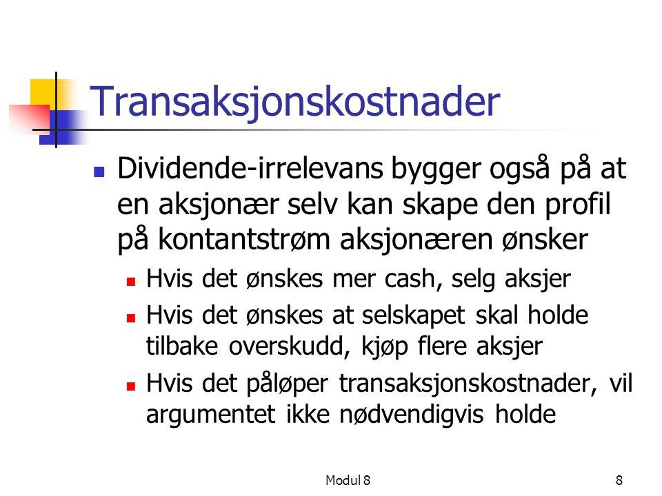 Modul 88 Transaksjonskostnader Dividende-irrelevans bygger også på at en aksjonær selv kan skape den profil på kontantstrøm aksjonæren ønsker Hvis det