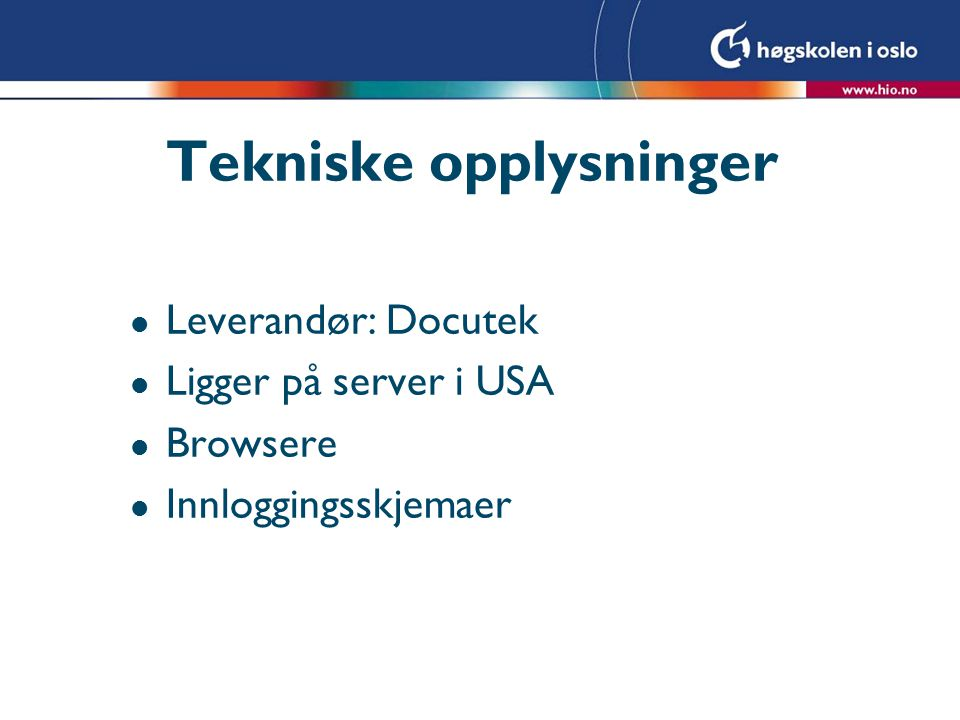 Tekniske opplysninger l Leverandør: Docutek l Ligger på server i USA l Browsere l Innloggingsskjemaer