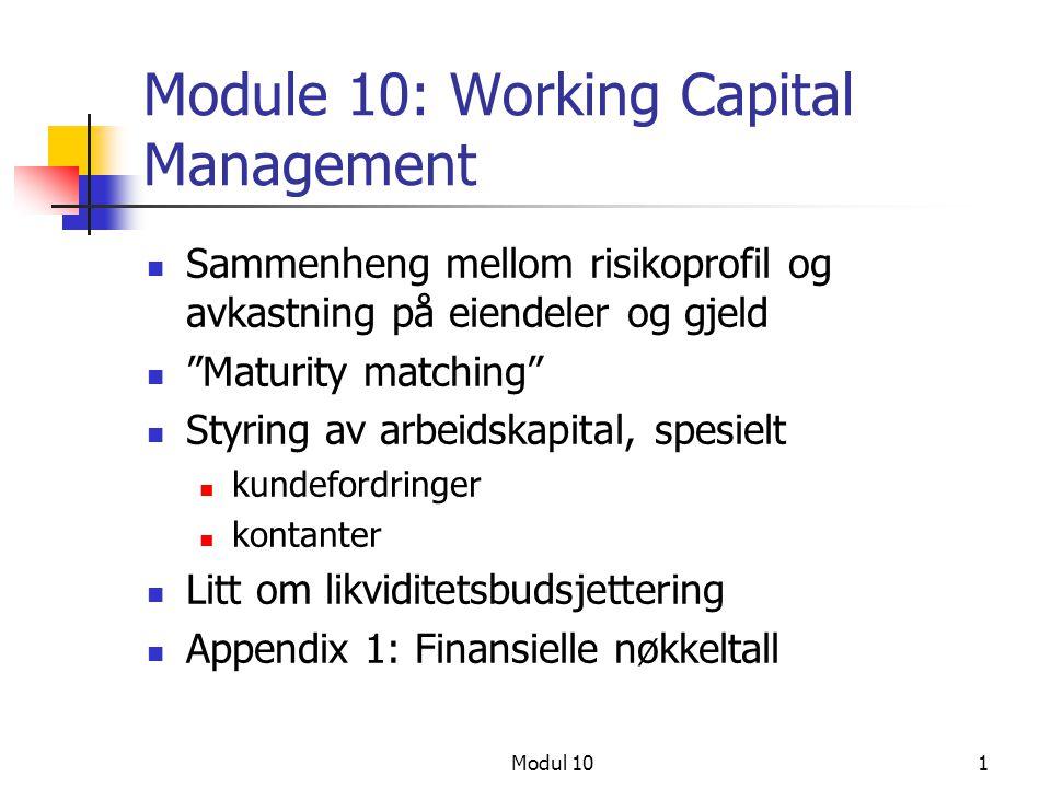 """Modul 101 Module 10: Working Capital Management Sammenheng mellom risikoprofil og avkastning på eiendeler og gjeld """"Maturity matching"""" Styring av arbe"""