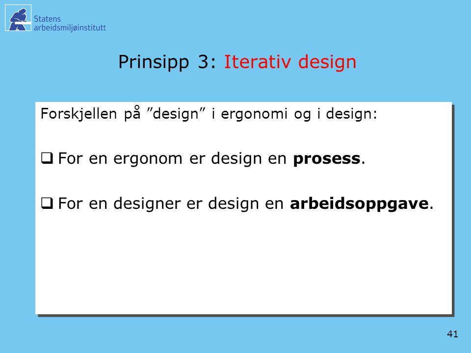 """41 Prinsipp 3: Iterativ design Forskjellen på """"design"""" i ergonomi og i design:  For en ergonom er design en prosess.  For en designer er design en a"""