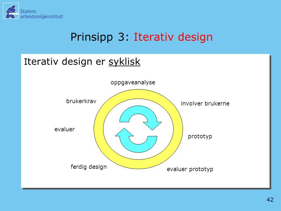 42 Prinsipp 3: Iterativ design I terativ design er syklisk brukerkrav oppgaveanalyse involver brukerne prototyp evaluer prototyp ferdig design evaluer