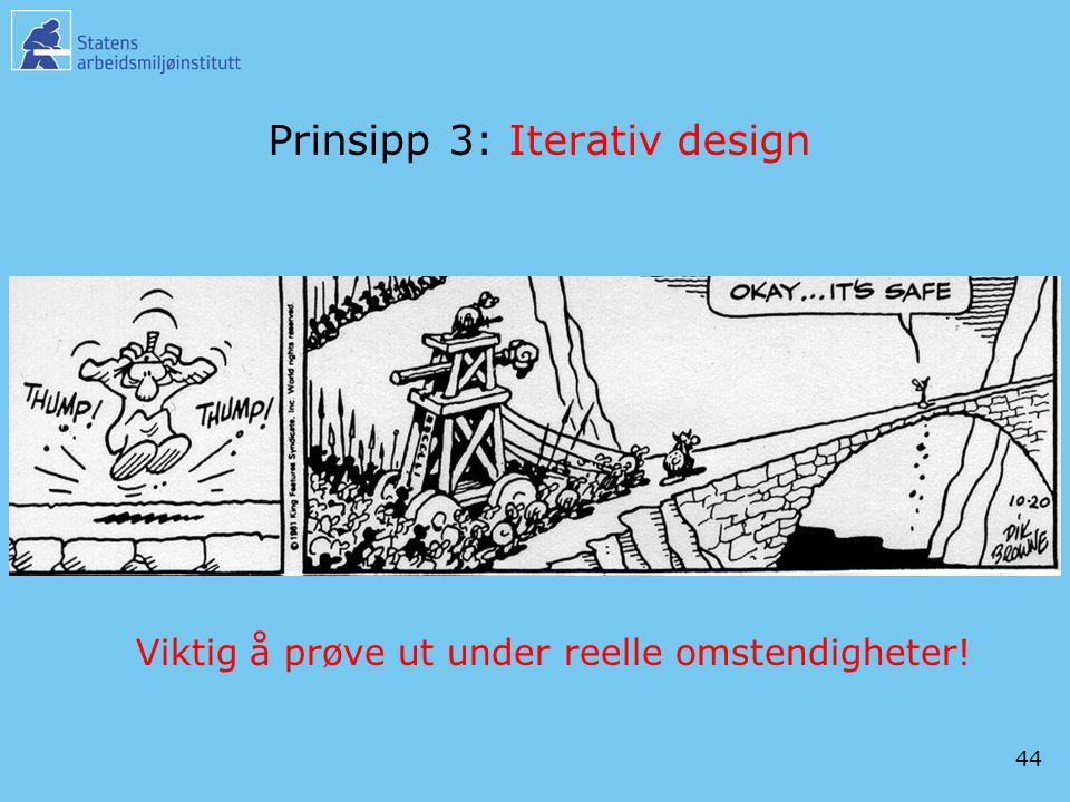 44 Prinsipp 3: Iterativ design Viktig å prøve ut under reelle omstendigheter!