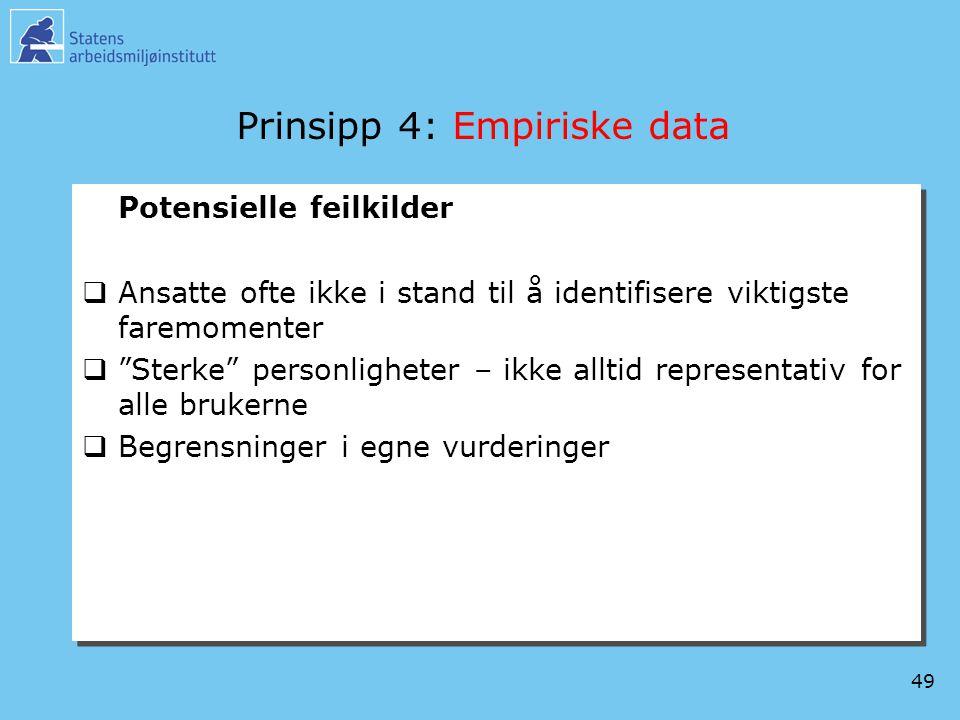 """49 Prinsipp 4: Empiriske data Potensielle feilkilder  Ansatte ofte ikke i stand til å identifisere viktigste faremomenter  """"Sterke"""" personligheter –"""