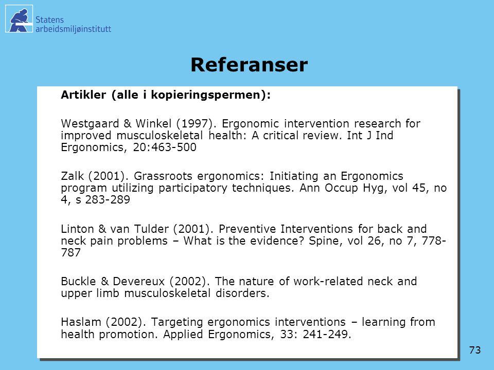 73 Referanser Artikler (alle i kopieringspermen): Westgaard & Winkel (1997). Ergonomic intervention research for improved musculoskeletal health: A cr