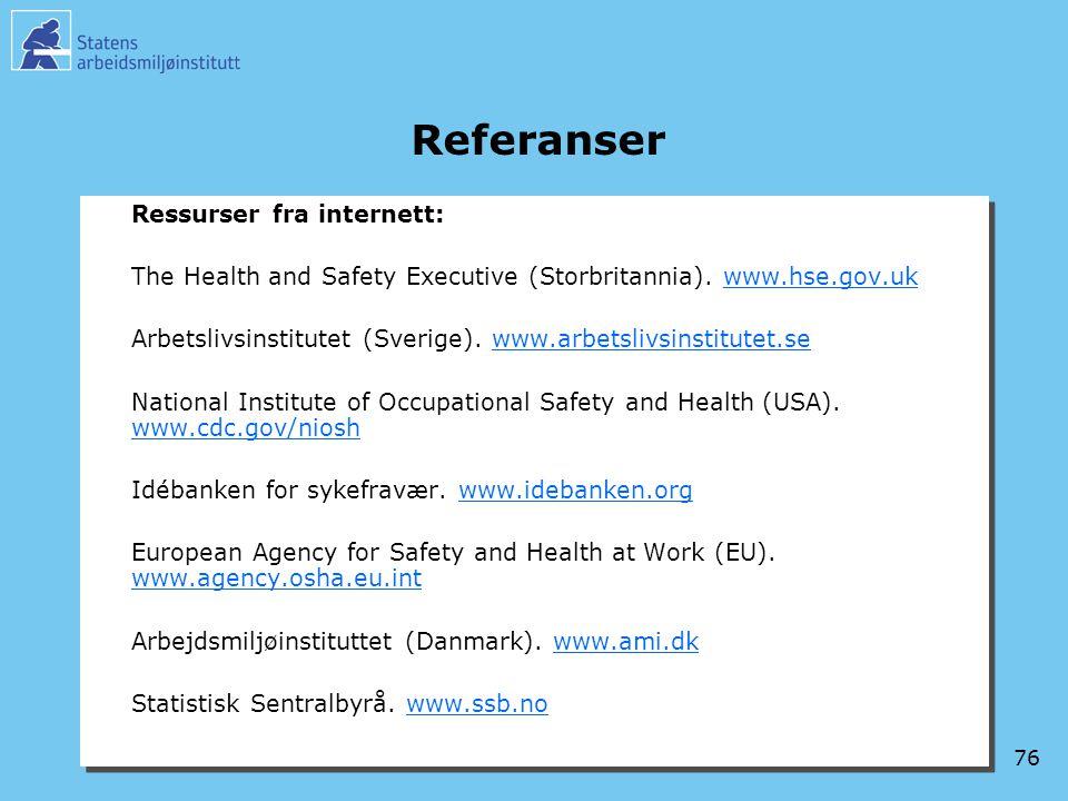 76 Referanser Ressurser fra internett: The Health and Safety Executive (Storbritannia). www.hse.gov.ukwww.hse.gov.uk Arbetslivsinstitutet (Sverige). w