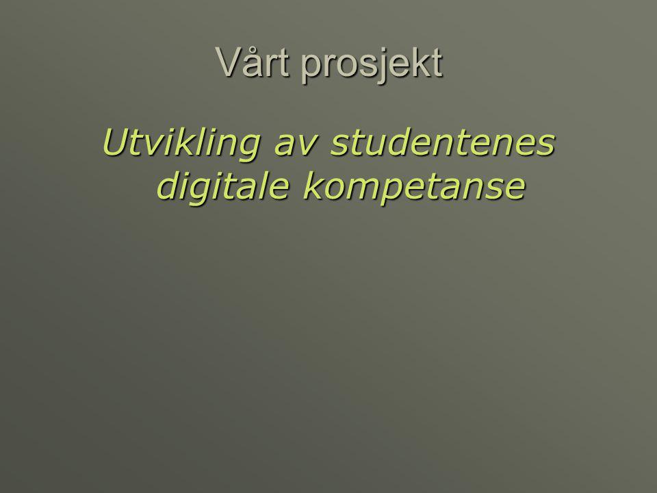 Vårt prosjekt Utvikling av studentenes digitale kompetanse