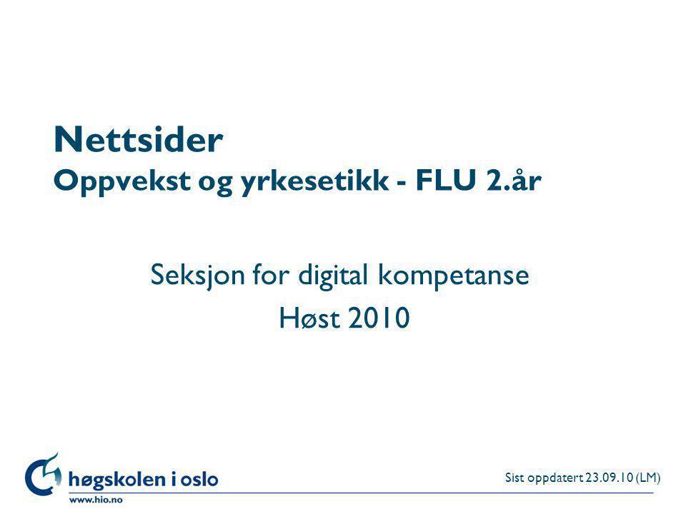 Høgskolen i Oslo Nettsider Oppvekst og yrkesetikk - FLU 2.år Seksjon for digital kompetanse Høst 2010 Sist oppdatert 23.09.10 (LM)
