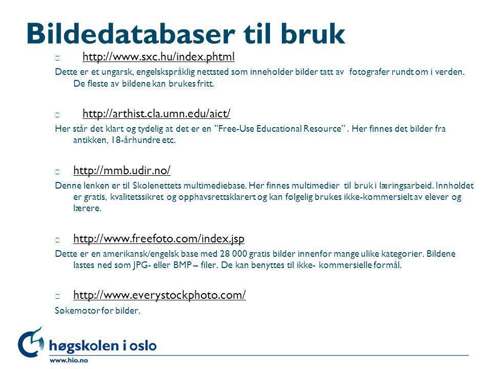 Bildedatabaser til bruk l http://www.sxc.hu/index.phtml http://www.sxc.hu/index.phtml Dette er et ungarsk, engelskspråklig nettsted som inneholder bil
