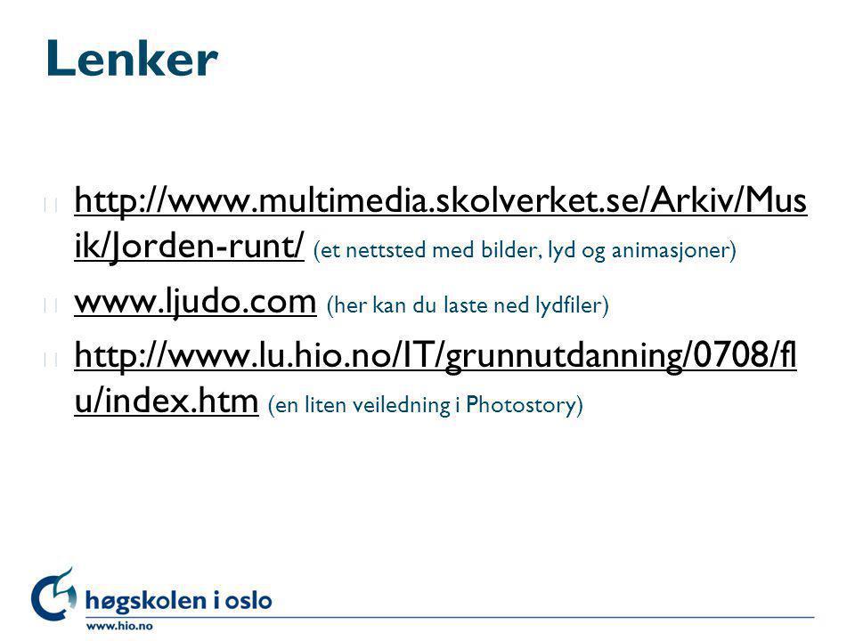 Lenker l http://www.multimedia.skolverket.se/Arkiv/Mus ik/Jorden-runt/ (et nettsted med bilder, lyd og animasjoner) http://www.multimedia.skolverket.s
