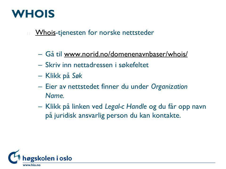 WHOIS l Whois-tjenesten for norske nettsteder Whois –Gå til www.norid.no/domenenavnbaser/whois/www.norid.no/domenenavnbaser/whois/ –Skriv inn nettadre
