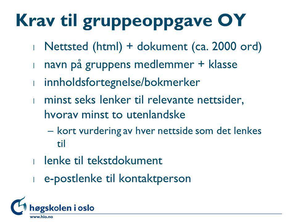 Krav til gruppeoppgave OY l Nettsted (html) + dokument (ca. 2000 ord) l navn på gruppens medlemmer + klasse l innholdsfortegnelse/bokmerker l minst se