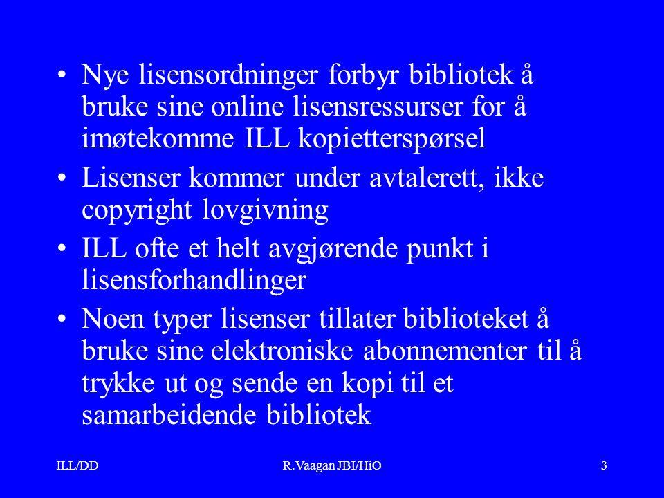 ILL/DDR.Vaagan JBI/HiO3 Nye lisensordninger forbyr bibliotek å bruke sine online lisensressurser for å imøtekomme ILL kopietterspørsel Lisenser kommer