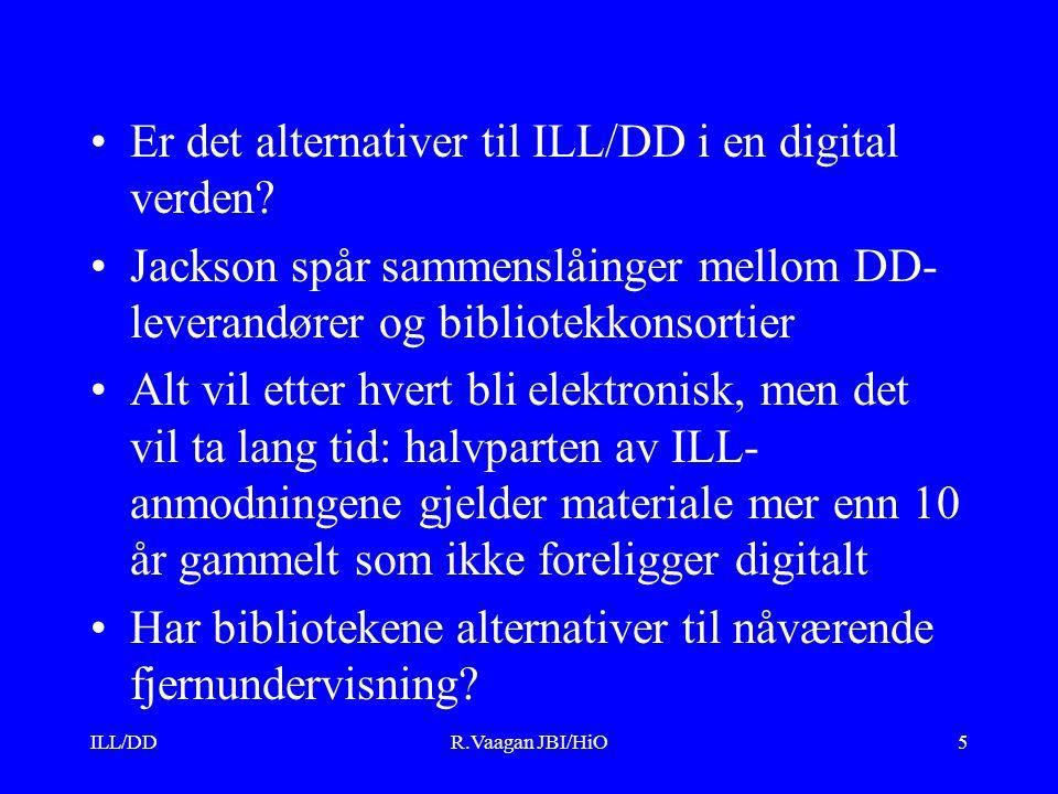 ILL/DDR.Vaagan JBI/HiO5 Er det alternativer til ILL/DD i en digital verden? Jackson spår sammenslåinger mellom DD- leverandører og bibliotekkonsortier