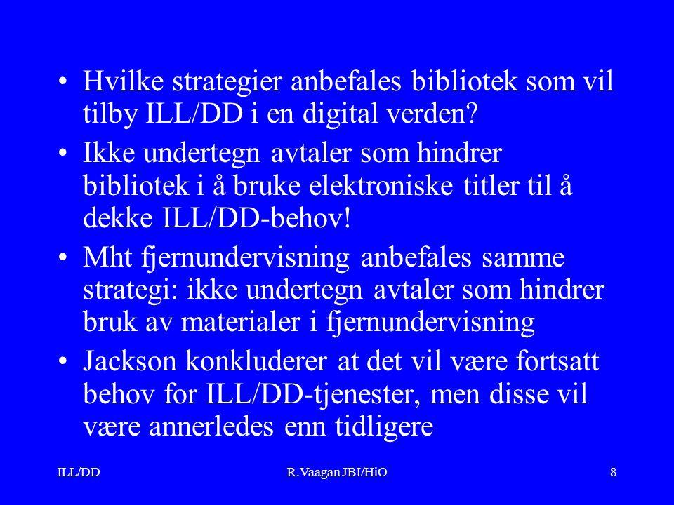 ILL/DDR.Vaagan JBI/HiO8 Hvilke strategier anbefales bibliotek som vil tilby ILL/DD i en digital verden? Ikke undertegn avtaler som hindrer bibliotek i