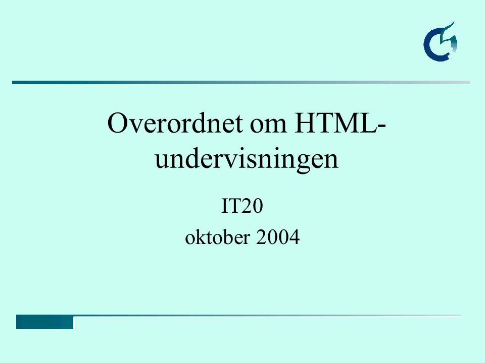 Overordnet om HTML- undervisningen IT20 oktober 2004