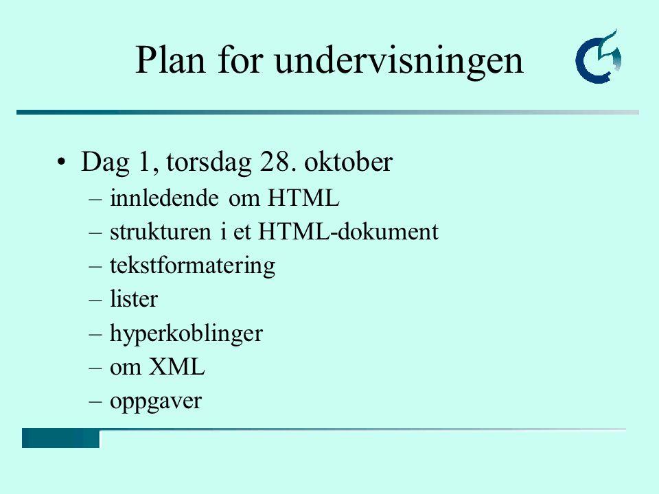 Plan for undervisningen Dag 1, torsdag 28. oktober –innledende om HTML –strukturen i et HTML-dokument –tekstformatering –lister –hyperkoblinger –om XM
