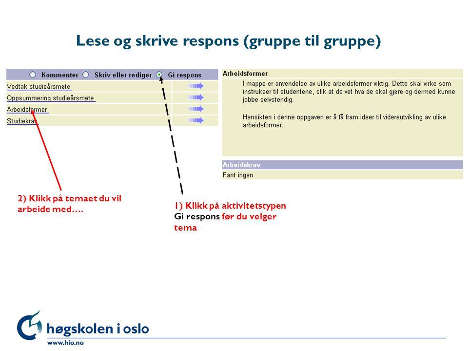 Lese og skrive respons (gruppe til gruppe) 1) Velg gruppen du vil gi respons 3) Les tidligere responser 4) Skriv responstittel 2) Les gruppens besvarelse 6) Lagre responsen 5) Skriv responsen