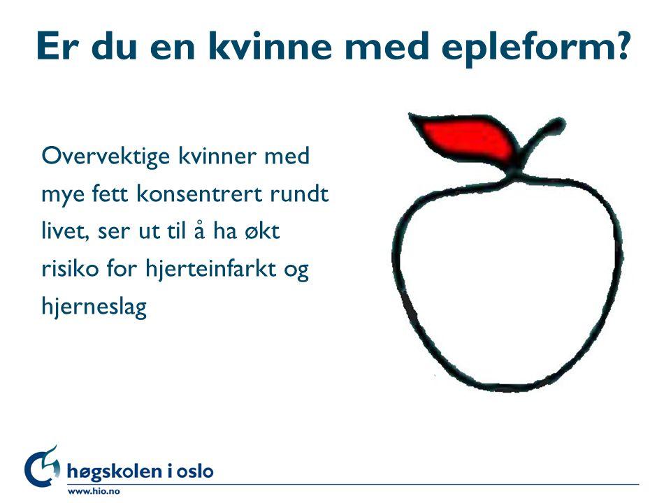 Er du en kvinne med epleform? Overvektige kvinner med mye fett konsentrert rundt livet, ser ut til å ha økt risiko for hjerteinfarkt og hjerneslag