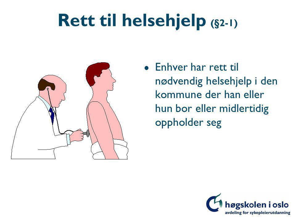 Rett til helsehjelp (§2-1) l Enhver har rett til nødvendig helsehjelp i den kommune der han eller hun bor eller midlertidig oppholder seg