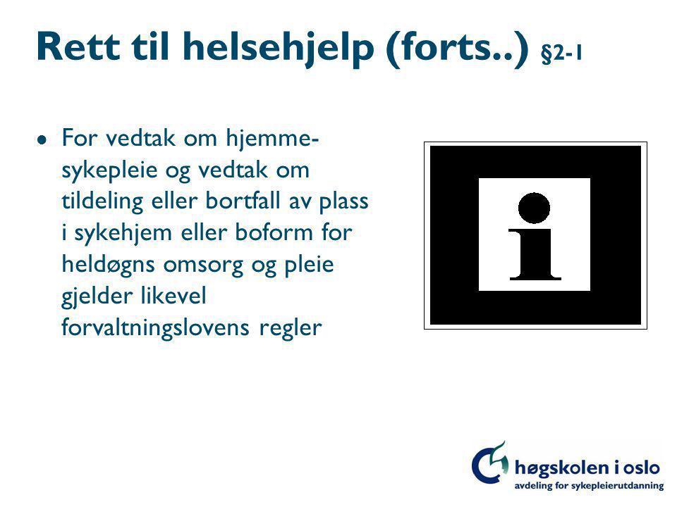 Rett til helsehjelp (forts..) §2-1 l For vedtak om hjemme- sykepleie og vedtak om tildeling eller bortfall av plass i sykehjem eller boform for heldøgns omsorg og pleie gjelder likevel forvaltningslovens regler