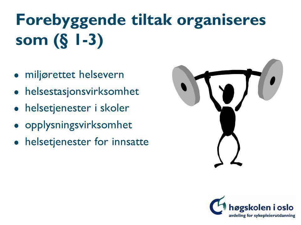 Forebyggende tiltak organiseres som (§ 1-3) l miljørettet helsevern l helsestasjonsvirksomhet l helsetjenester i skoler l opplysningsvirksomhet l helsetjenester for innsatte