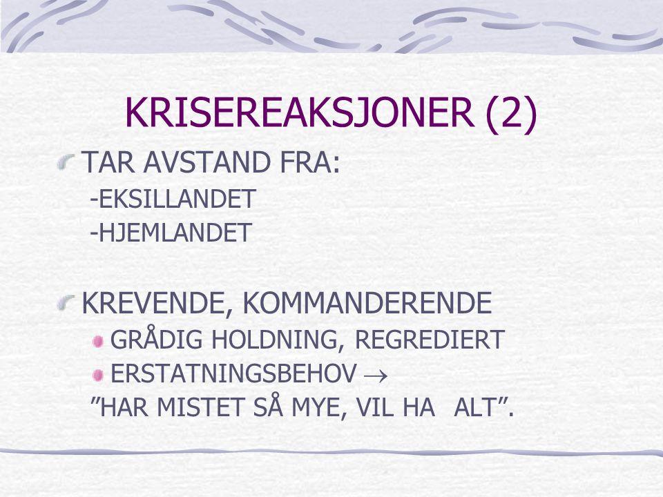 """KRISEREAKSJONER (2) TAR AVSTAND FRA: -EKSILLANDET -HJEMLANDET KREVENDE, KOMMANDERENDE GRÅDIG HOLDNING, REGREDIERT ERSTATNINGSBEHOV  """"HAR MISTET SÅ M"""