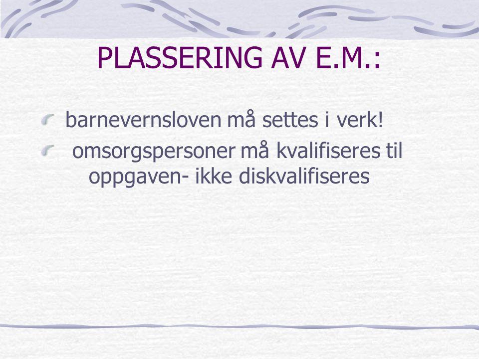 PLASSERING AV E.M.: barnevernsloven må settes i verk! omsorgspersoner må kvalifiseres til oppgaven- ikke diskvalifiseres
