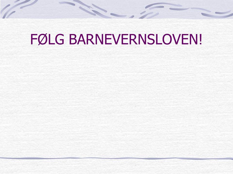 FØLG BARNEVERNSLOVEN!