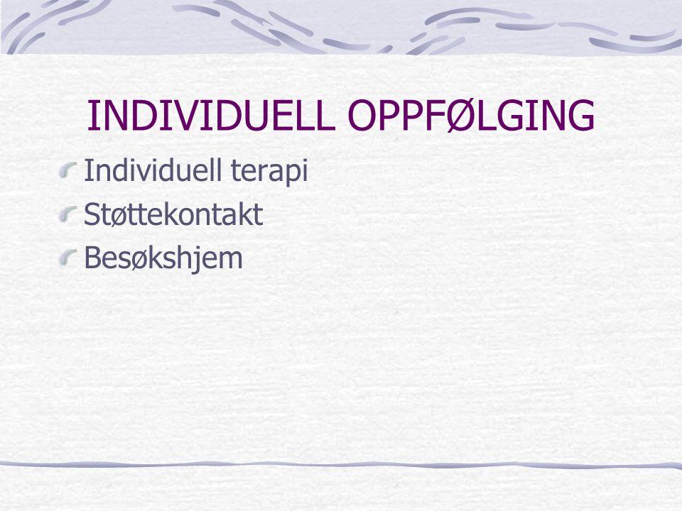 INDIVIDUELL OPPFØLGING Individuell terapi Støttekontakt Besøkshjem
