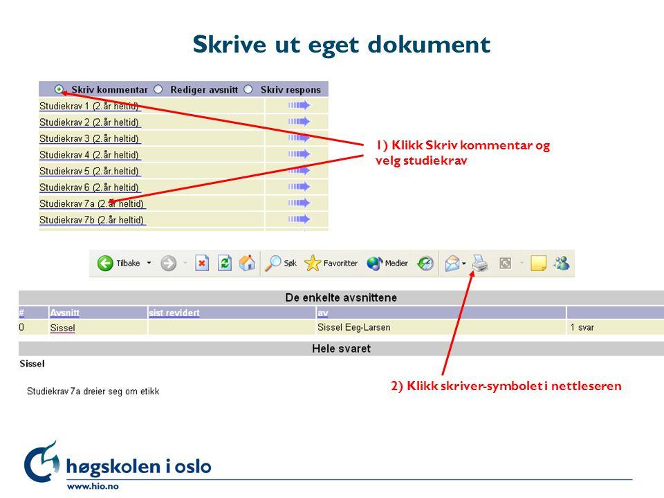 Skrive ut eget dokument 1) Klikk Skriv kommentar og velg studiekrav 2) Klikk skriver-symbolet i nettleseren