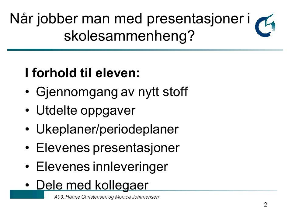 A03: Hanne Christensen og Monica Johanensen 2 Når jobber man med presentasjoner i skolesammenheng.