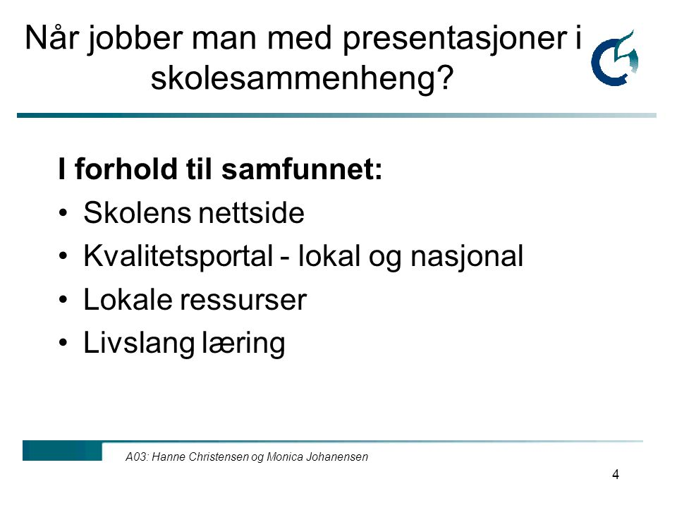 A03: Hanne Christensen og Monica Johanensen 4 Når jobber man med presentasjoner i skolesammenheng.