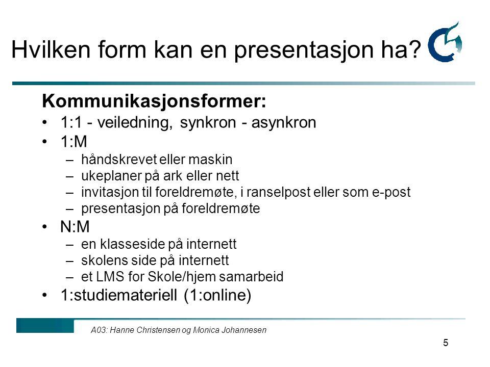 A03: Hanne Christensen og Monica Johannesen 5 Hvilken form kan en presentasjon ha.
