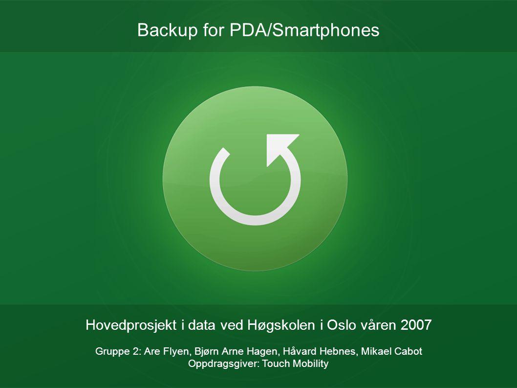 Backup for PDA/Smartphones Hovedprosjekt i data ved Høgskolen i Oslo våren 2007 Gruppe 2: Are Flyen, Bjørn Arne Hagen, Håvard Hebnes, Mikael Cabot Opp