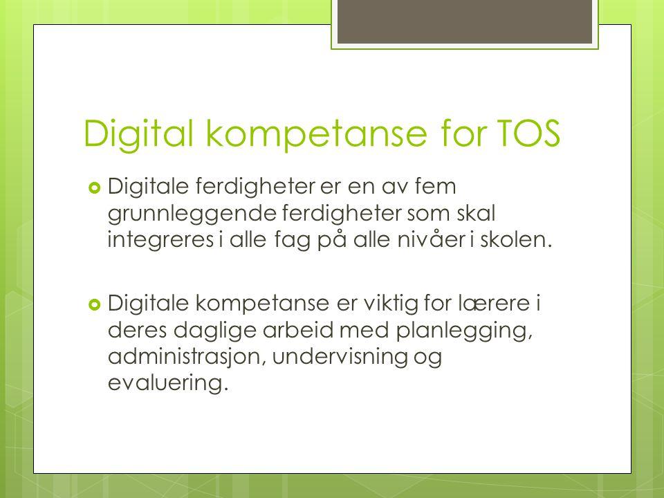 Digital kompetanse for TOS  Digitale ferdigheter er en av fem grunnleggende ferdigheter som skal integreres i alle fag på alle nivåer i skolen.