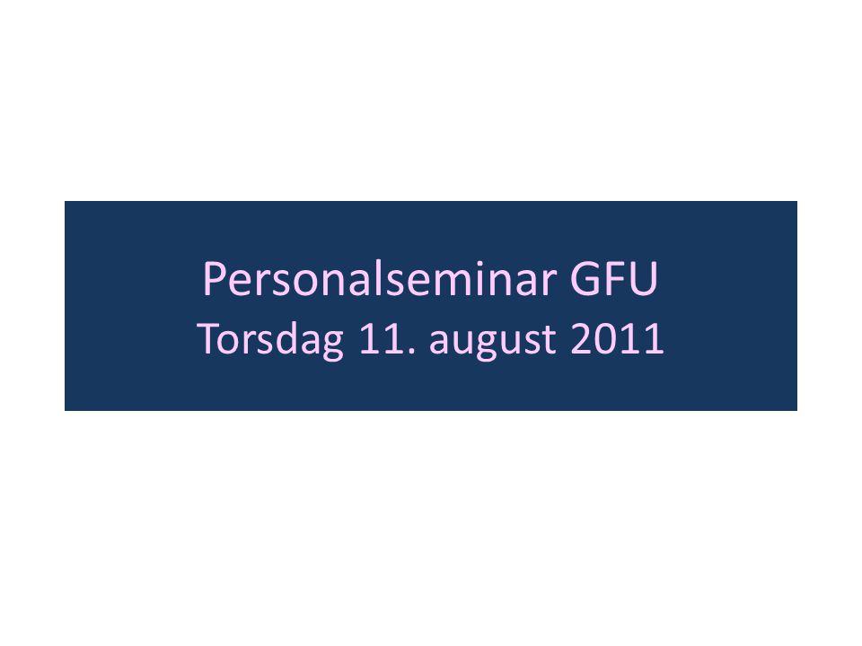 Personalseminar GFU Torsdag 11. august 2011